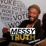 Be Woke.Vote presents The Messy Truth with Van Jones and Will I am